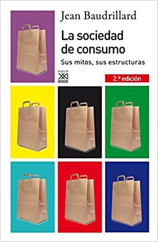 Jean Baudrillard La sociedad de consumo, sus mitos, sus estructuras. Sociedad Hipervisible