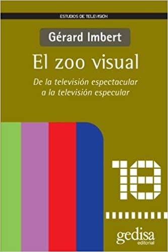 El Zoo Visual. De la televisión espectacular a la televisión especular. Gerard Imbert. Hipervisibilidad. Sociedad Hipervisible.