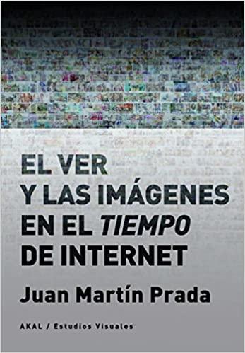 Libro. Obra. El ver y las imágenes en el tiempo de internet. Juan Martín Prada