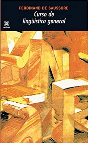 Curso de Lingüística General. Ferdinand de Saussure. Significado y Significante. Semiótica. Estructuralismo.