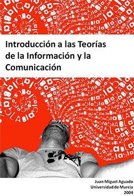 Introducción a las Teorías de la Información y la Comunicación de Juan Miguel Aguado Terrón. 2004.
