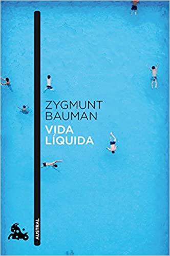 Vida Líquida de Zygmunt Bauman. Sobre consumismo, comunicación, sociología y filosofía. Ensayo