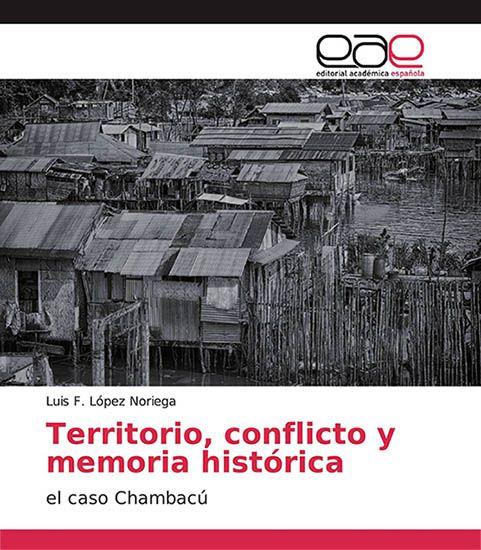 Territorio, conflicto y memoria histórica. El caso Chambacú. Obra de Luís F. López Noriega
